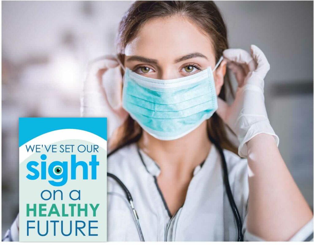 Medical person putting on a mask with the tagline, We've got out sight on a healthy future.